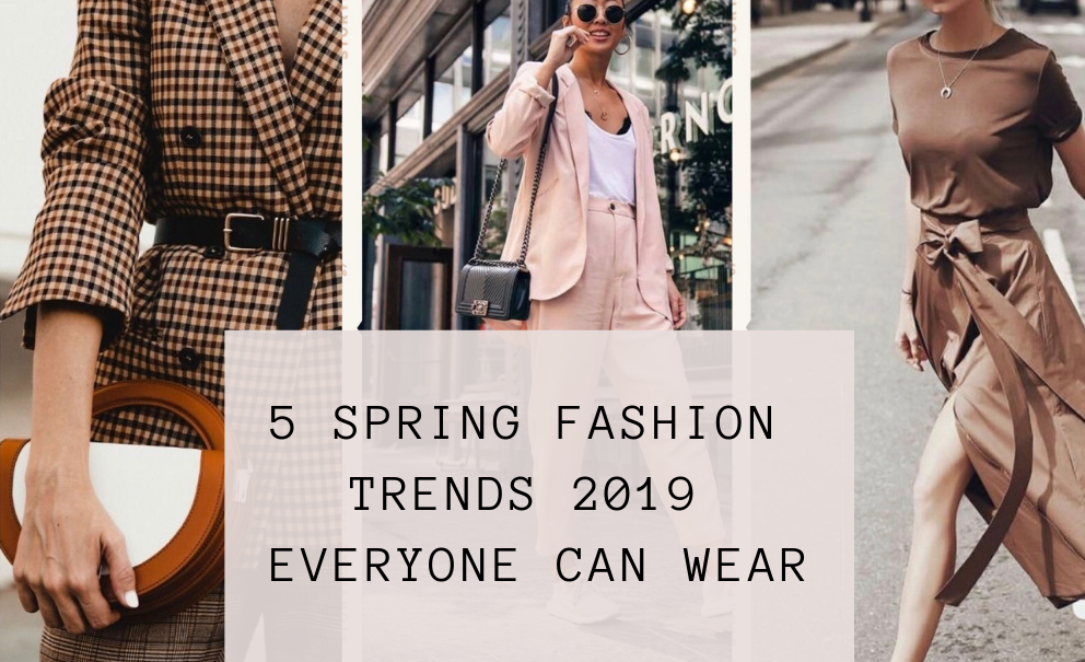 5 SPRING FASHION TRENDS 2019 EVERYONE CAN WEAR 1